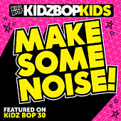 Make Some Noise! by KIDZ BOP Kids