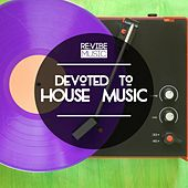 Devoted to House Music, Vol. 1 by Various Artists