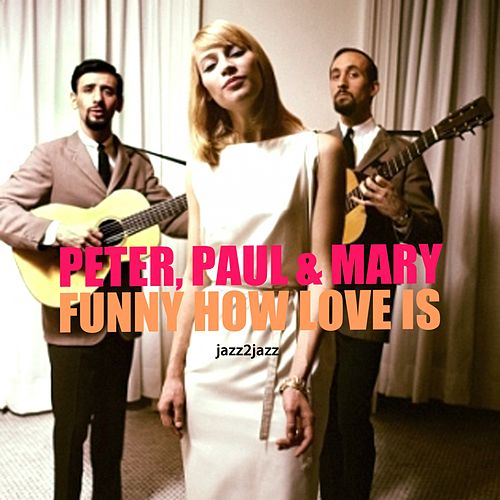 Funny How Love Is by Peter, Paul and Mary