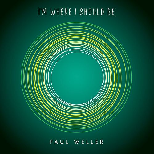 I'm Where I Should Be by Paul Weller