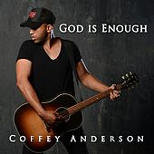 God Is Enough by Coffey Anderson