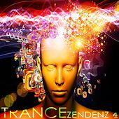 TRANCE ZENDENZ 4 (A Progressive And Melodic Trance Sensation) by Various Artists