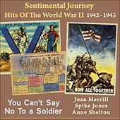 You Can't Say No To a Soldier (Sentimental Journey - Hits Of The WW II 1942) by Various Artists