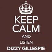Keep Calm and Listen Dizzy Gillespie von Dizzy Gillespie