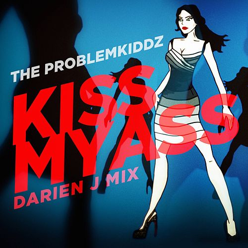 Kiss My Ass (Darien J Mix) by The Problemkiddz