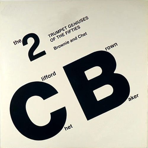 The 2 Trumpet Geniuses of the 50's: Brownie and Chet (Live) by Clifford Brown