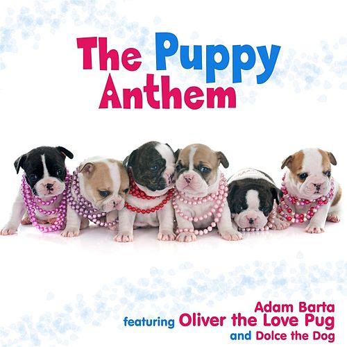 The Puppy Anthem (feat. Oliver the Love Pug & Dolce the Dog) by Adam Barta
