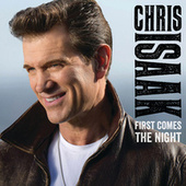 First Comes The Night by Chris Isaak