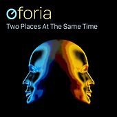 Two Places at the Same Time by Oforia