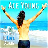 I Wanna Fall in Love Again - Single by Ace Young