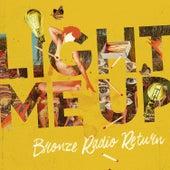 Light Me Up - Single by Bronze Radio Return