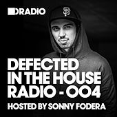 Defected In The House Radio Show: Episode 004 (hosted by Sonny Fodera) by Various Artists