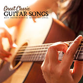 Great Classic Guitar Songs: Best Instrumental Music to Chill by Various Artists