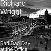 Bad Bad Day at the Office by Richard Wright