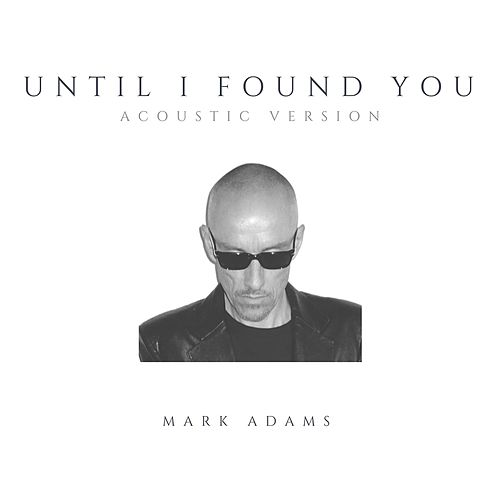 Until I Found You (Acoustic Version) by Mark Adams