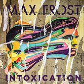 Intoxication by Max Frost