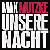 Unsere Nacht (Radiomix) by Max Mutzke