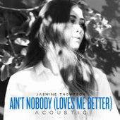 Ain't Nobody (Loves Me Better) (Acoustic) by Jasmine Thompson