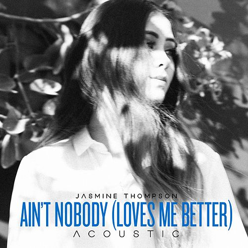Ain't Nobody (Loves Me Better) (Acoustic) by Jasmine Thompson