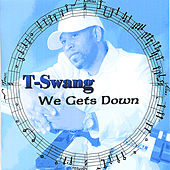 We Gets Down by T-Swang