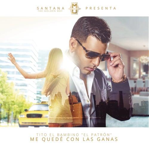 Me Quedé Con las Ganas by Tito El Bambino