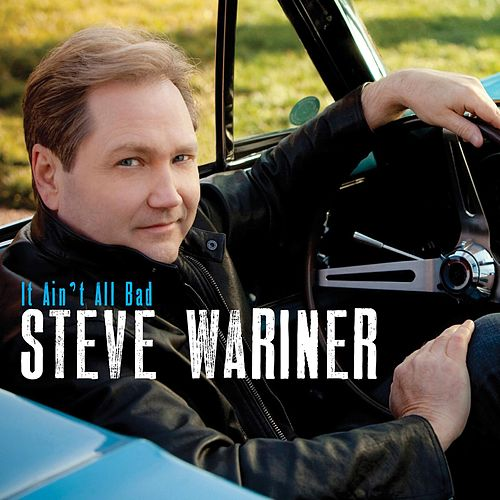 It Ain't All Bad by Steve Wariner