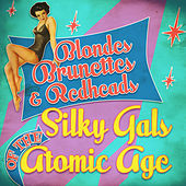 Blondes, Brunettes & Redheads - Silky Gals of the Atomic Age by Various Artists