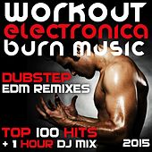Workout Electronica Burn Music Dubstep Edm Remixes Top 100 Hits + 1 Hour DJ Mix 2015 by Various Artists