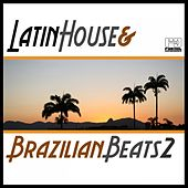 Latin House & Brazilian Beats, Vol. 2 by Various Artists