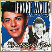 Love Songs Especially For You by Frankie Avalon