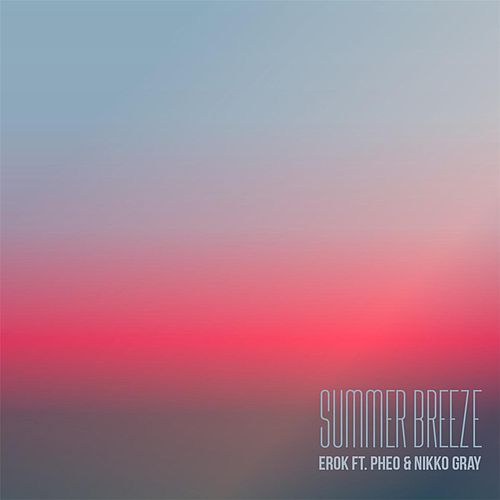 Summer Breeze (feat. Pheo & Nikko Gray) by Erok