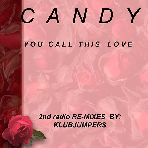 You Call This Love (Klubjumpers Second Radio Remix) by Candy
