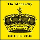 This Is the Future by Monarchy