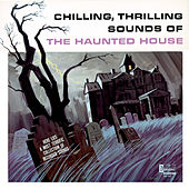 Chilling, Thrilling Sounds of the Haunted House by Various Artists
