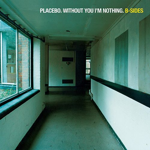 Without You I'm Nothing: B-Sides by Placebo