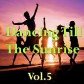 Dancing Till The Sunrise, Vol.5 von Various Artists