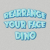Rearrange Your Face by Dino