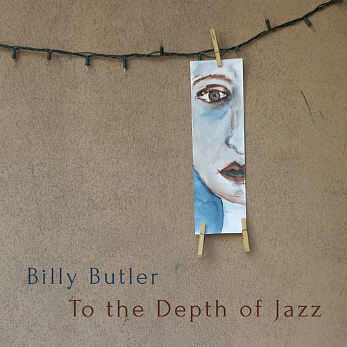 To the Depth of Jazz by Billy Butler