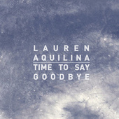 Time To Say Goodbye by Lauren Aquilina