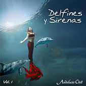 Andalucía Chill - Delfines y Sirenas / Dolphins and Mermaids - Vol. 1 by Various Artists