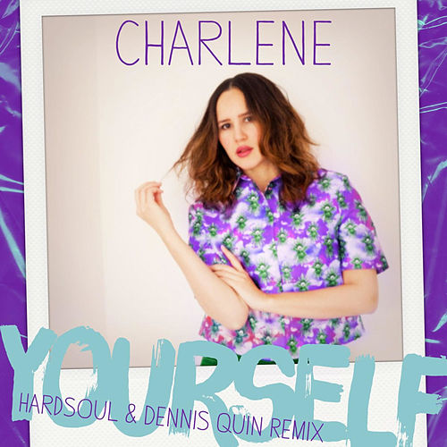 Yourself (Hardsoul & Dennis Quin Remix) by Charlene