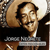 Jorge Negrete - Éxitos Inolvidables by Jorge Negrete
