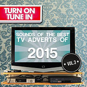 Turn on, Tune In - Sounds of the Best T.V. Adverts 2015, Vol. 3 by Various Artists