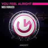 You Feel Alright by Nick Fiorucci