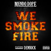 We Smoke Fire by Mendo Dope