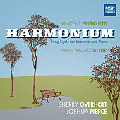 Vincent Persichetti: Harmonium Song Cycle for Soprano and Piano by Joshua Pierce