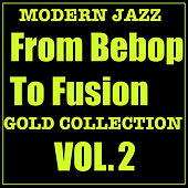 Modern Jazz From Bebop To Fusion Gold Collection Vol. 2 von Various Artists