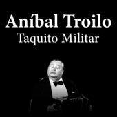 Anibal Troilo: Taquito Militar by Anibal Troilo