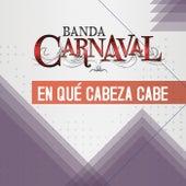 En Qué Cabeza Cabe by Banda Carnaval