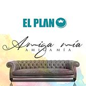 Amiga Mia by El Plan